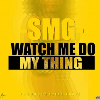 """SMG – """"Watch Me Do My Thing"""""""